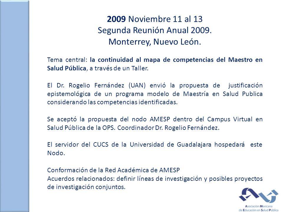 2009 Noviembre 11 al 13 Segunda Reunión Anual 2009. Monterrey, Nuevo León. Tema central: la continuidad al mapa de competencias del Maestro en Salud P