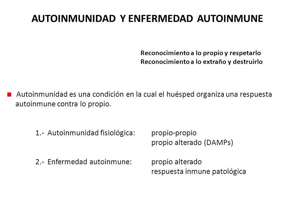 AUTOINMUNIDAD Y ENFERMEDAD AUTOINMUNE Autoinmunidad es una condición en la cual el huésped organiza una respuesta autoinmune contra lo propio. 1.- Aut