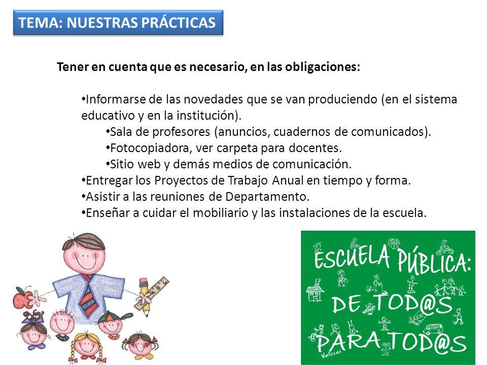 TEMA: NUESTRAS PRÁCTICAS Tener en cuenta que es necesario, en las obligaciones: Informarse de las novedades que se van produciendo (en el sistema educ