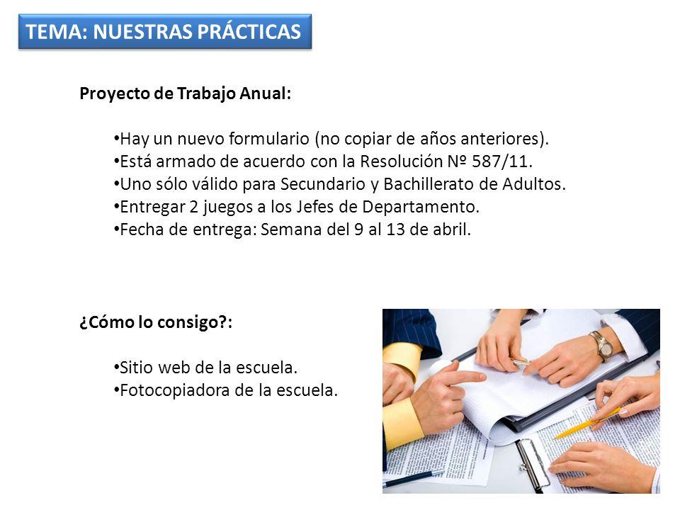 TEMA: NUESTRAS PRÁCTICAS Proyecto de Trabajo Anual: Hay un nuevo formulario (no copiar de años anteriores). Está armado de acuerdo con la Resolución N