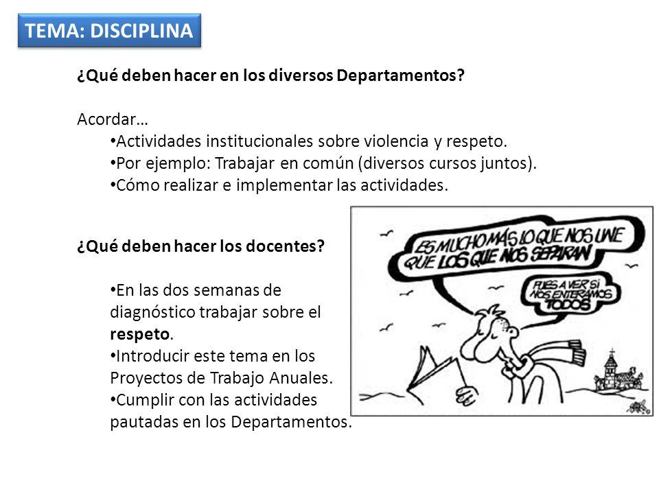 TEMA: DISCIPLINA ¿Qué deben hacer en los diversos Departamentos? Acordar… Actividades institucionales sobre violencia y respeto. Por ejemplo: Trabajar