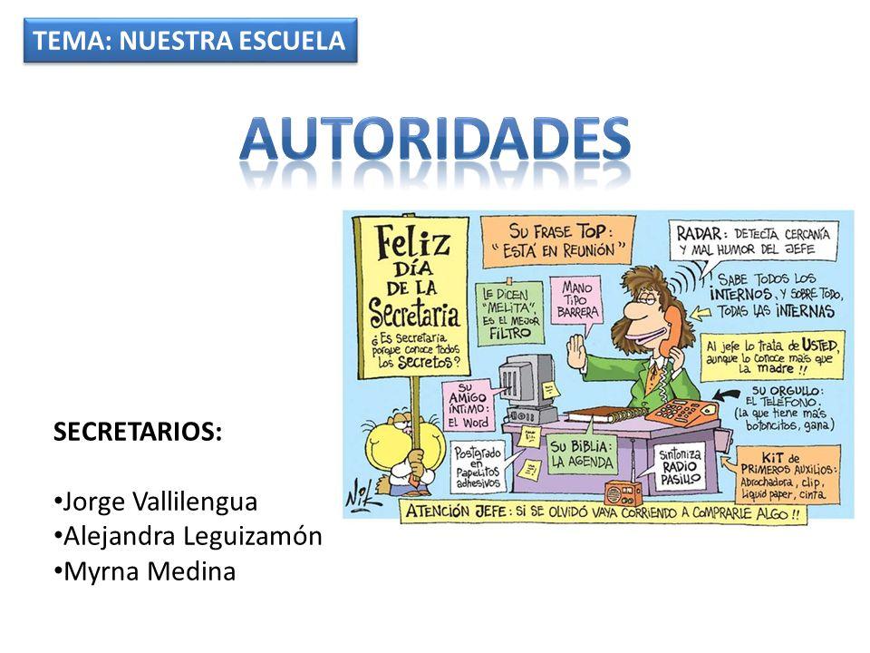 TEMA: NUESTRA ESCUELA SECRETARIOS: Jorge Vallilengua Alejandra Leguizamón Myrna Medina