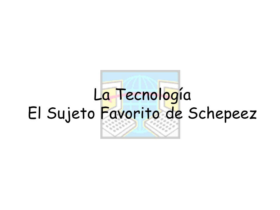 La Tecnología El Sujeto Favorito de Schepeez