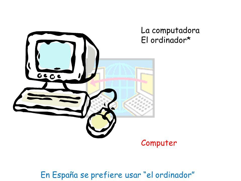 La computadora El ordinador* Computer En España se prefiere usar el ordinador