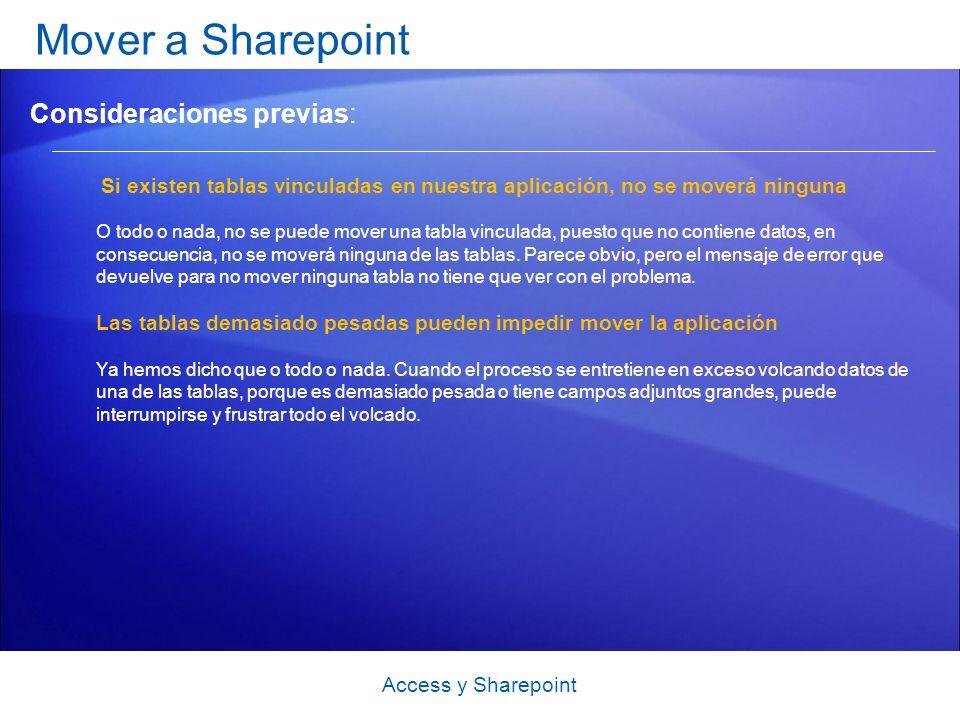 Mover a Sharepoint Si existen tablas vinculadas en nuestra aplicación, no se moverá ninguna O todo o nada, no se puede mover una tabla vinculada, puesto que no contiene datos, en consecuencia, no se moverá ninguna de las tablas.