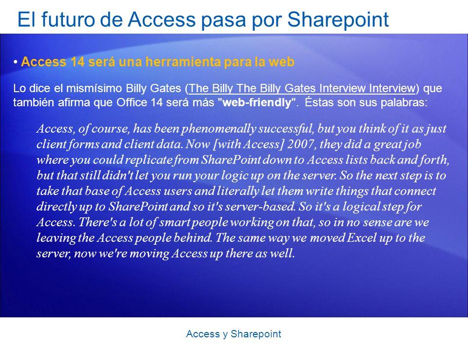 El futuro de Access pasa por Sharepoint Access y Sharepoint Access 14 será una herramienta para la web Lo dice el mismísimo Billy Gates (The Billy The Billy Gates Interview Interview) que también afirma que Office 14 será más web-friendly .