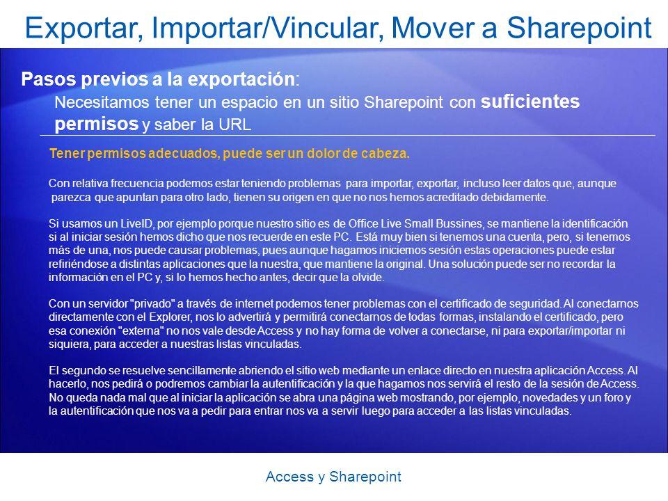 Exportar, Importar/Vincular, Mover a Sharepoint Pasos previos a la exportación: Necesitamos tener un espacio en un sitio Sharepoint con suficientes permisos y saber la URL Access y Sharepoint Tener permisos adecuados, puede ser un dolor de cabeza.