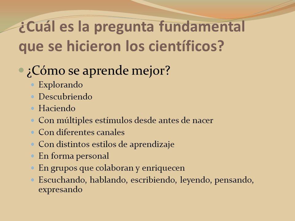 ¿Cuál es la pregunta fundamental que se hicieron los científicos? ¿Cómo se aprende mejor? Explorando Descubriendo Haciendo Con múltiples estímulos des