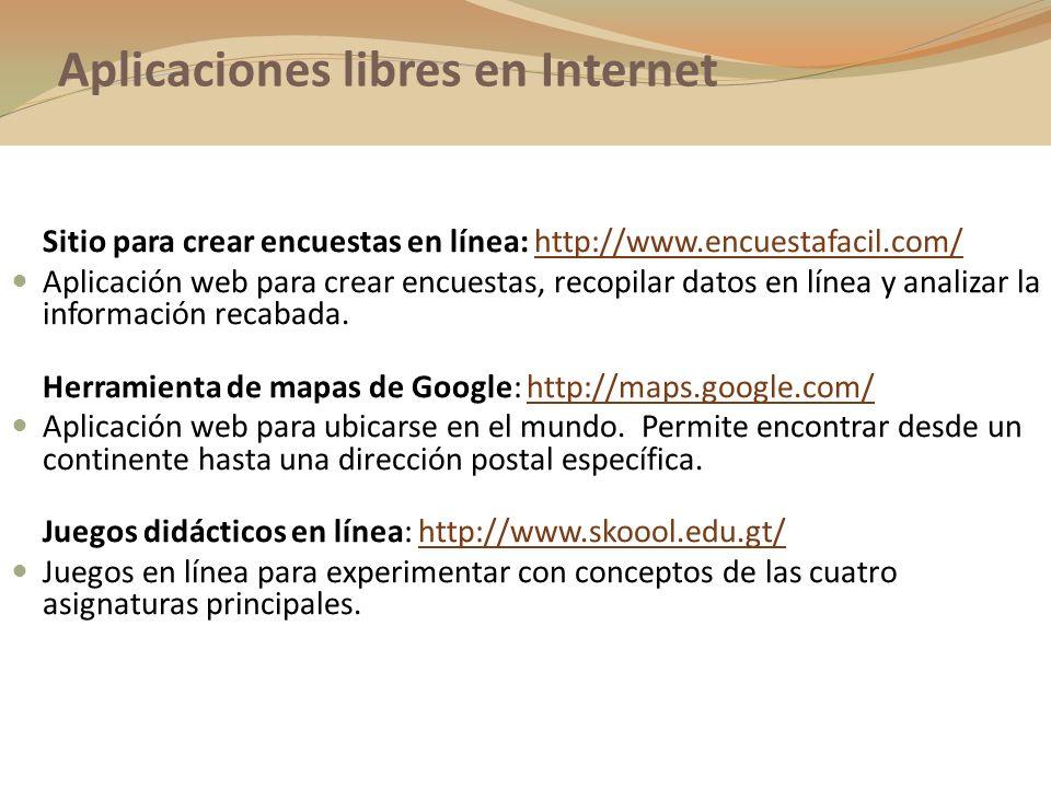 Aplicaciones libres en Internet Sitio para crear encuestas en línea: http://www.encuestafacil.com/http://www.encuestafacil.com/ Aplicación web para cr