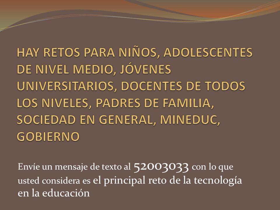 Envíe un mensaje de texto al 52003033 con lo que usted considera es el principal reto de la tecnología en la educación