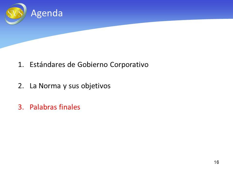 16 Agenda 1.Estándares de Gobierno Corporativo 2.La Norma y sus objetivos 3.Palabras finales