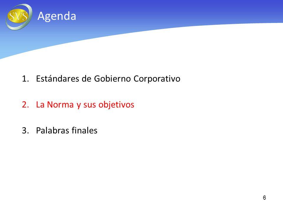 6 Agenda 1.Estándares de Gobierno Corporativo 2.La Norma y sus objetivos 3.Palabras finales