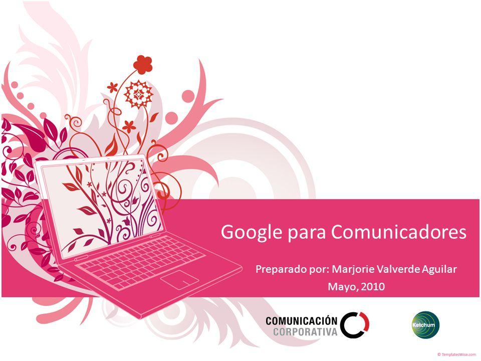 Google para Comunicadores Preparado por: Marjorie Valverde Aguilar Mayo, 2010