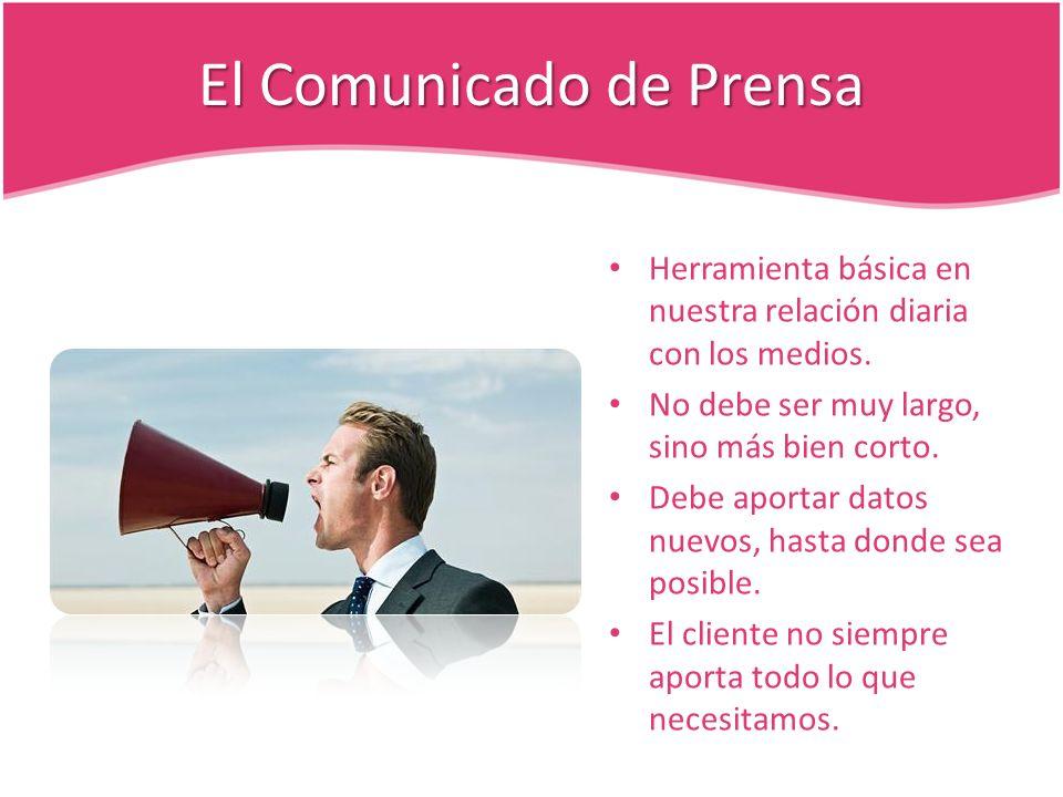 El Comunicado de Prensa Herramienta básica en nuestra relación diaria con los medios.