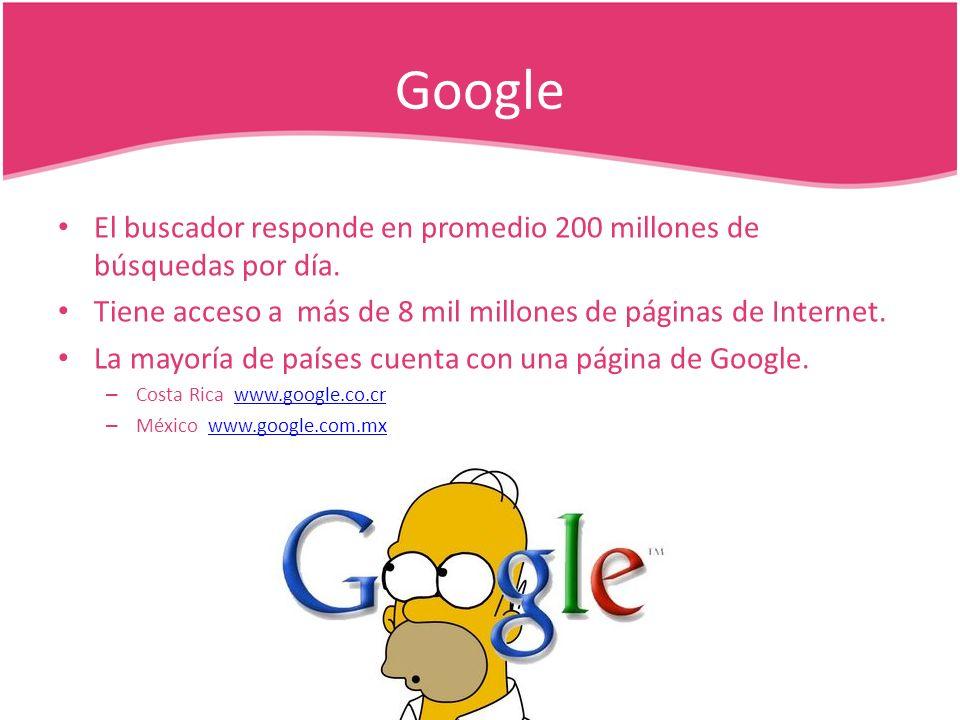 Google El buscador responde en promedio 200 millones de búsquedas por día. Tiene acceso a más de 8 mil millones de páginas de Internet. La mayoría de