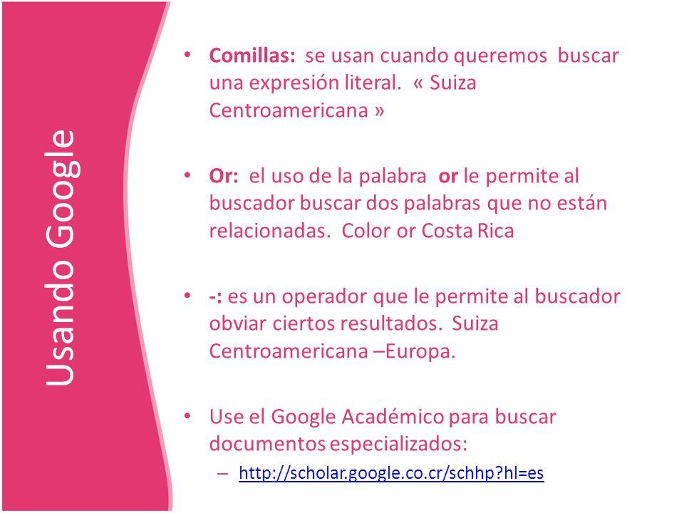 Usando Google Comillas: se usan cuando queremos buscar una expresión literal. « Suiza Centroamericana » Or: el uso de la palabra or le permite al busc