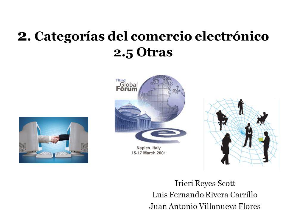 2. Categorías del comercio electrónico 2.5 Otras Irieri Reyes Scott Luis Fernando Rivera Carrillo Juan Antonio Villanueva Flores