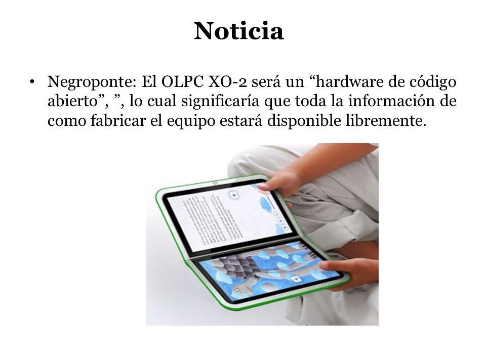 Noticia Negroponte: El OLPC XO-2 será un hardware de código abierto,, lo cual significaría que toda la información de como fabricar el equipo estará d