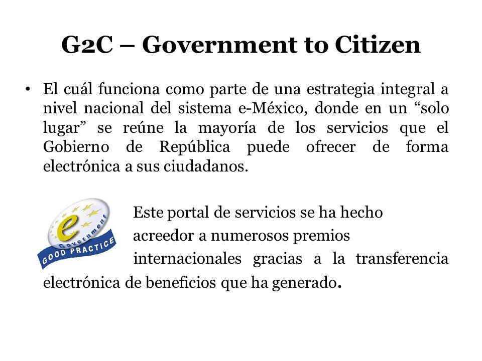G2C – Government to Citizen El cuál funciona como parte de una estrategia integral a nivel nacional del sistema e-México, donde en un solo lugar se re