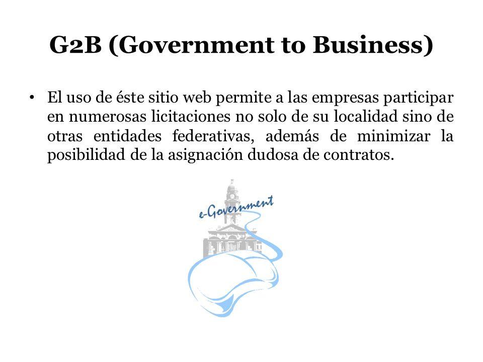 G2B (Government to Business) El uso de éste sitio web permite a las empresas participar en numerosas licitaciones no solo de su localidad sino de otra