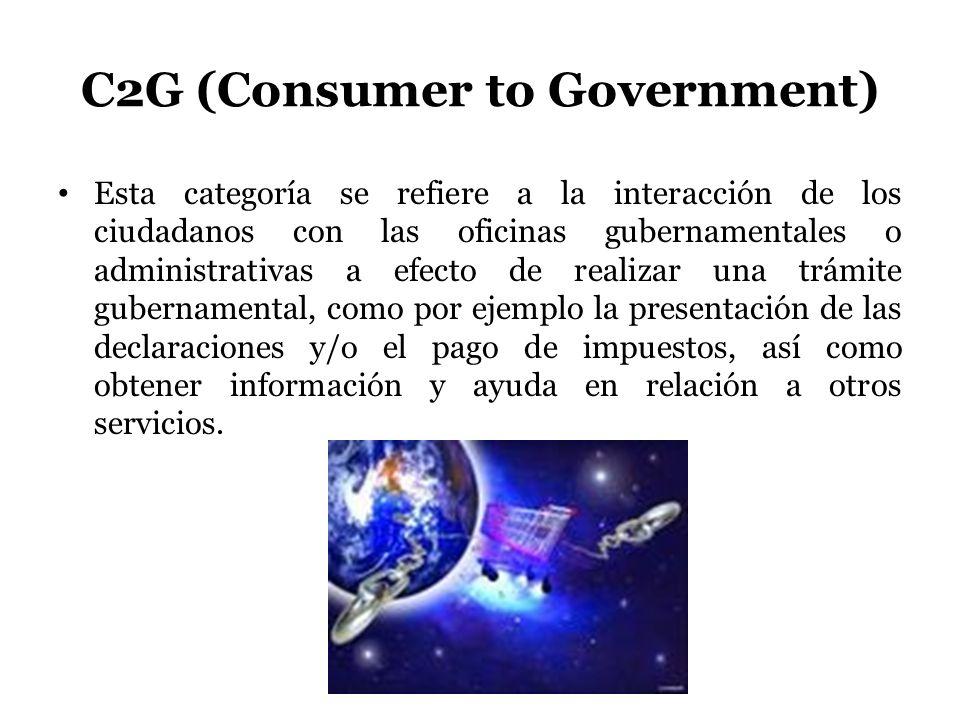C2G (Consumer to Government) Esta categoría se refiere a la interacción de los ciudadanos con las oficinas gubernamentales o administrativas a efecto