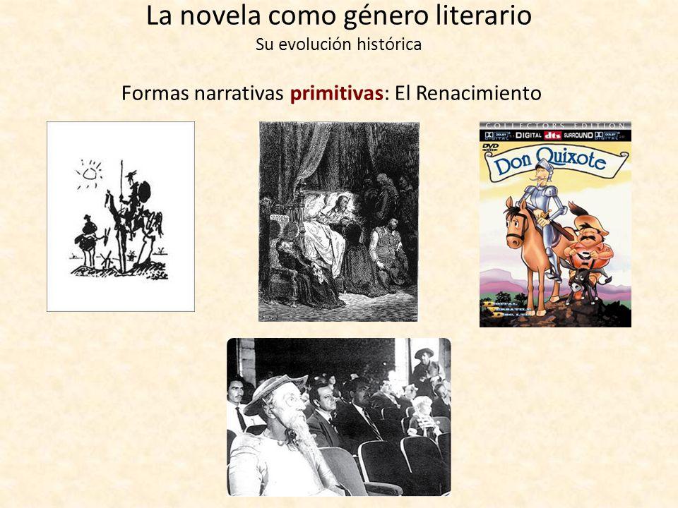 La novela como género literario Su evolución histórica Formas narrativas primitivas: El Renacimiento La novela picaresca Miguel de Cervantes (1547-161