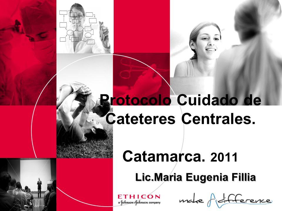 Protocolo Cuidado de Cateteres Centrales. Catamarca. 2011 Lic.Maria Eugenia Fillia