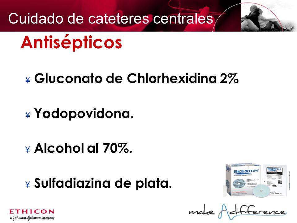Antisépticos ¥ Gluconato de Chlorhexidina 2% ¥ Yodopovidona. ¥ Alcohol al 70%. ¥ Sulfadiazina de plata. Cuidado de cateteres centrales