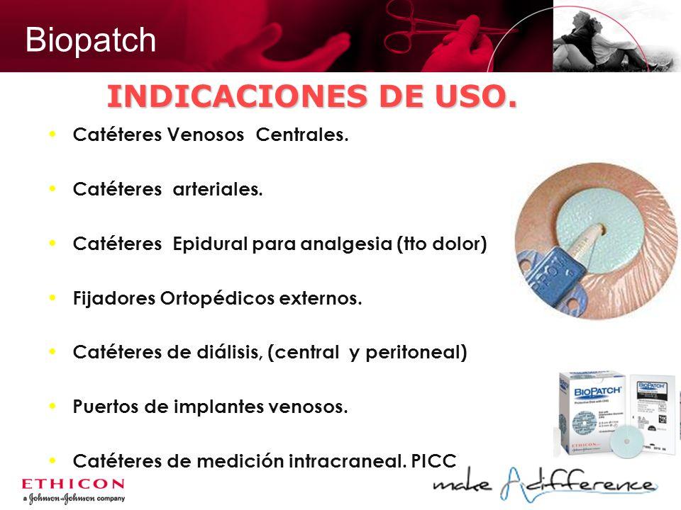 Biopatch Catéteres Venosos Centrales. Catéteres arteriales. Catéteres Epidural para analgesia (tto dolor) Fijadores Ortopédicos externos. Catéteres de