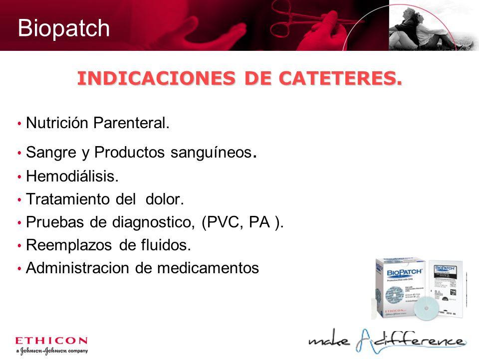 Biopatch Nutrición Parenteral. Sangre y Productos sanguíneos. Hemodiálisis. Tratamiento del dolor. Pruebas de diagnostico, (PVC, PA ). Reemplazos de f