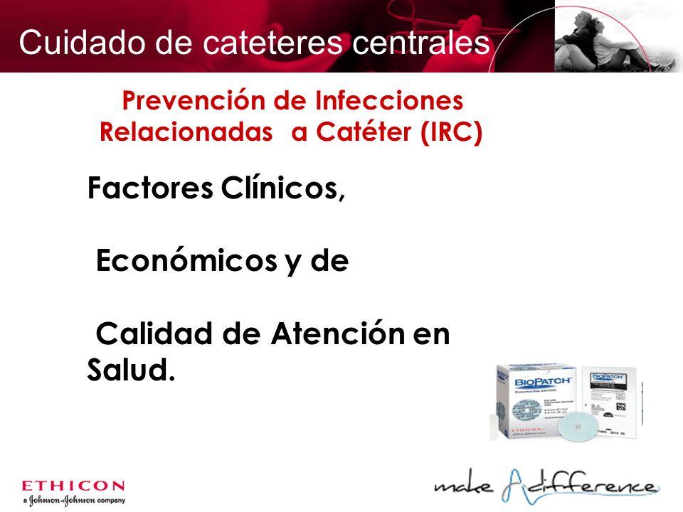 Prevención de Infecciones Relacionadas a Catéter (IRC) Factores Clínicos, Económicos y de Calidad de Atención en Salud. Cuidado de cateteres centrales