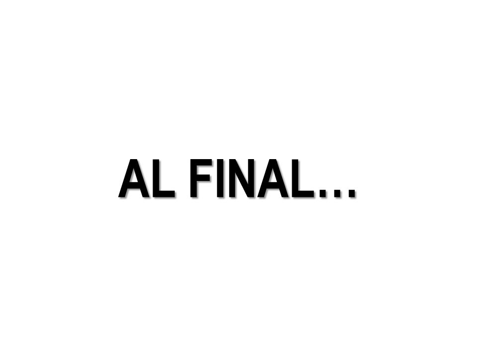 AL FINAL…