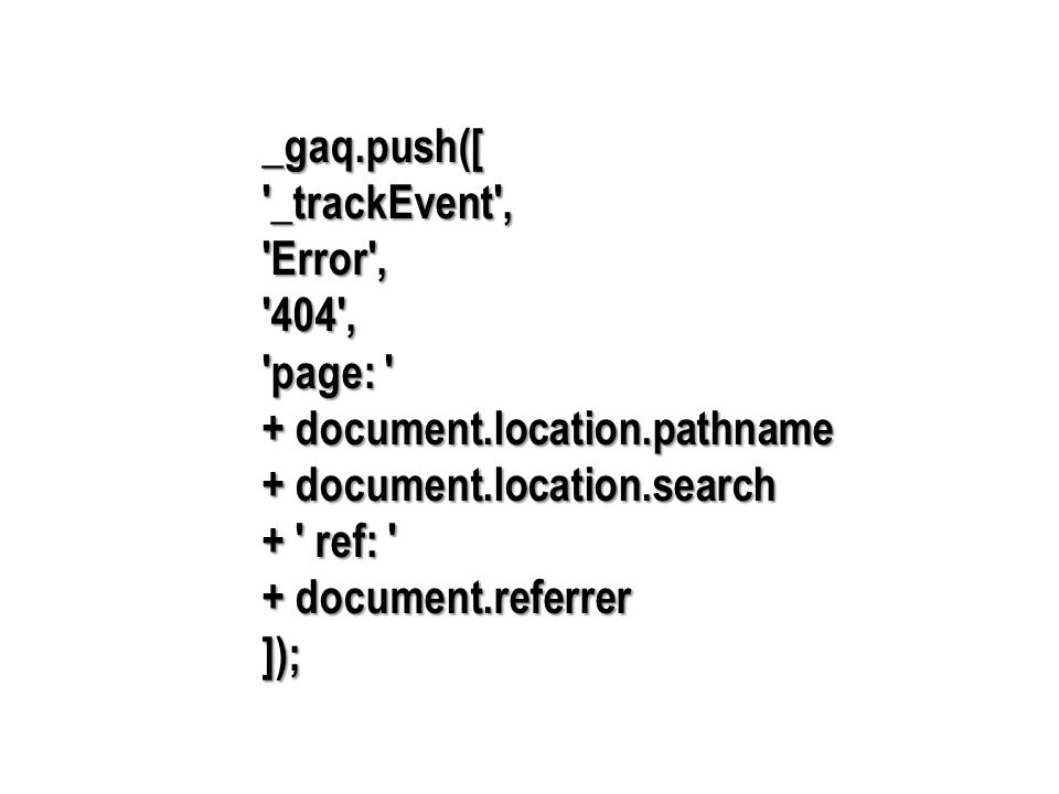 _gaq.push([ _trackEvent , Error , 404 , page: + document.location.pathname + document.location.search + ref: + document.referrer ]);