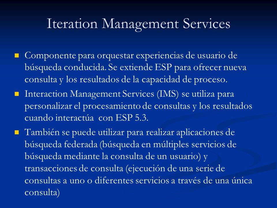 Iteration Management Services Componente para orquestar experiencias de usuario de búsqueda conducida. Se extiende ESP para ofrecer nueva consulta y l