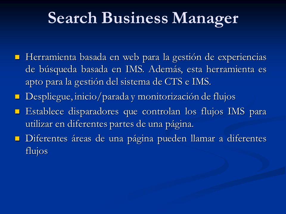 Search Business Manager Herramienta basada en web para la gestión de experiencias de búsqueda basada en IMS. Además, esta herramienta es apto para la