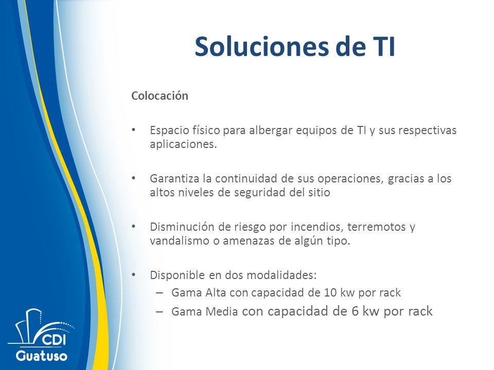 Soluciones de TI Colocación Espacio físico para albergar equipos de TI y sus respectivas aplicaciones. Garantiza la continuidad de sus operaciones, gr