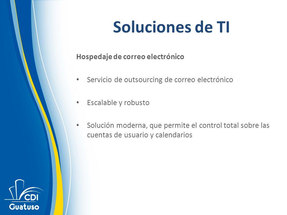 Soluciones de TI Hospedaje de correo electrónico Servicio de outsourcing de correo electrónico Escalable y robusto Solución moderna, que permite el control total sobre las cuentas de usuario y calendarios