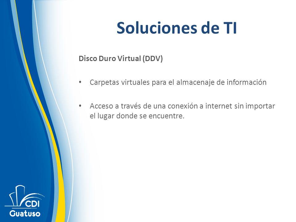 Soluciones de TI Disco Duro Virtual (DDV) Carpetas virtuales para el almacenaje de información Acceso a través de una conexión a internet sin importar el lugar donde se encuentre.