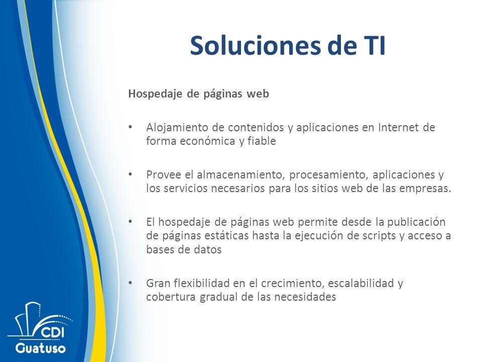 Soluciones de TI Hospedaje de páginas web Alojamiento de contenidos y aplicaciones en Internet de forma económica y fiable Provee el almacenamiento, procesamiento, aplicaciones y los servicios necesarios para los sitios web de las empresas.