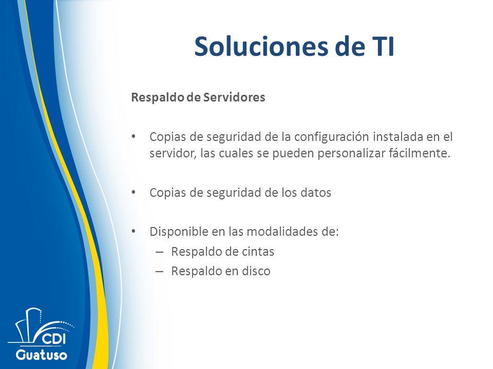 Soluciones de TI Respaldo de Servidores Copias de seguridad de la configuración instalada en el servidor, las cuales se pueden personalizar fácilmente.