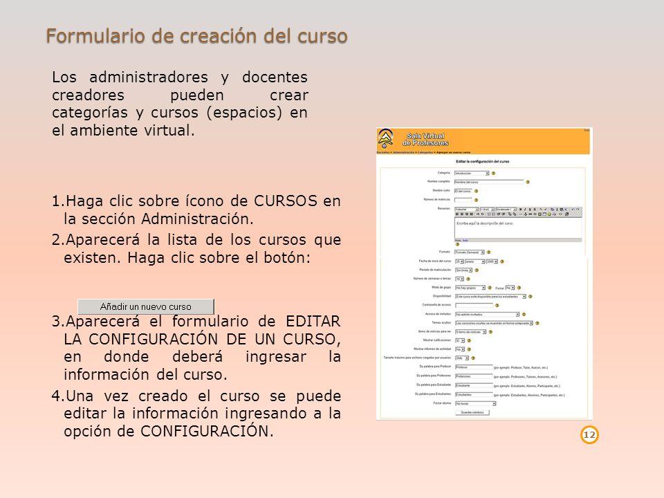 Formulario de creación del curso Los administradores y docentes creadores pueden crear categorías y cursos (espacios) en el ambiente virtual. 12 1.Hag
