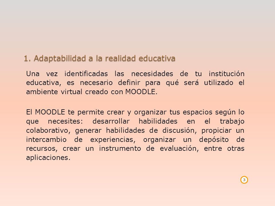 1. Adaptabilidad a la realidad educativa Una vez identificadas las necesidades de tu institución educativa, es necesario definir para qué será utiliza