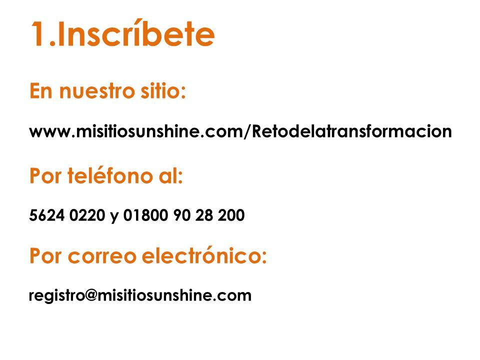 1.Inscríbete En nuestro sitio: www.misitiosunshine.com/Retodelatransformacion Por teléfono al: 5624 0220 y 01800 90 28 200 Por correo electrónico: reg