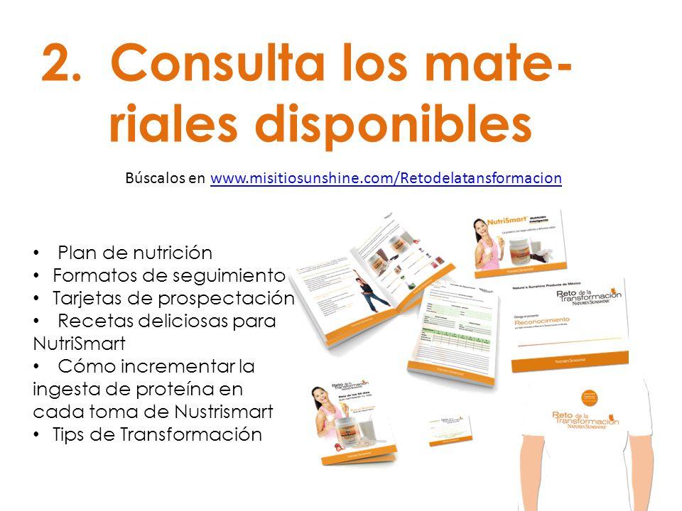 2.Consulta los mate- riales disponibles Plan de nutrición Formatos de seguimiento Tarjetas de prospectación Recetas deliciosas para NutriSmart Cómo in