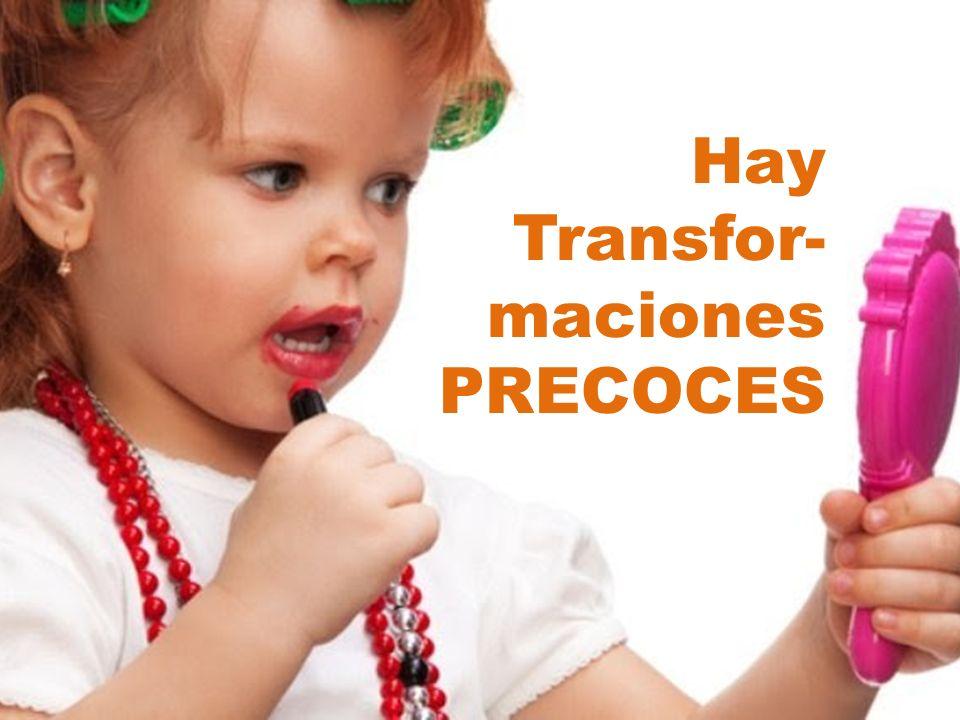 Hay Transfor- maciones PRECOCES