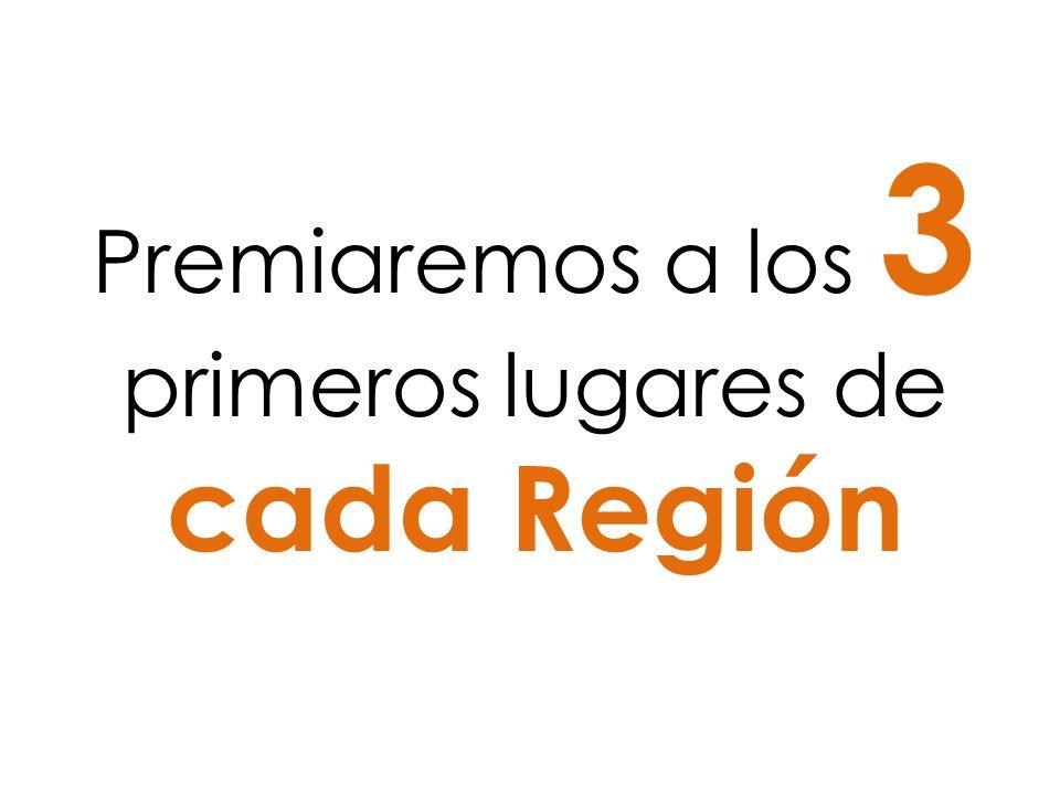 Premiaremos a los 3 primeros lugares de cada Región