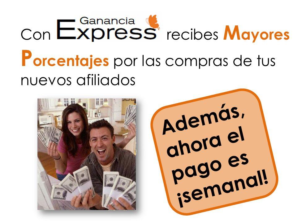 Con recibes M ayores P orcentajes por las compras de tus nuevos afiliados Además, ahora el pago es ¡semanal!