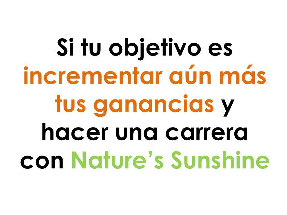 Si tu objetivo es incrementar aún más tus ganancias y hacer una carrera con Natures Sunshine