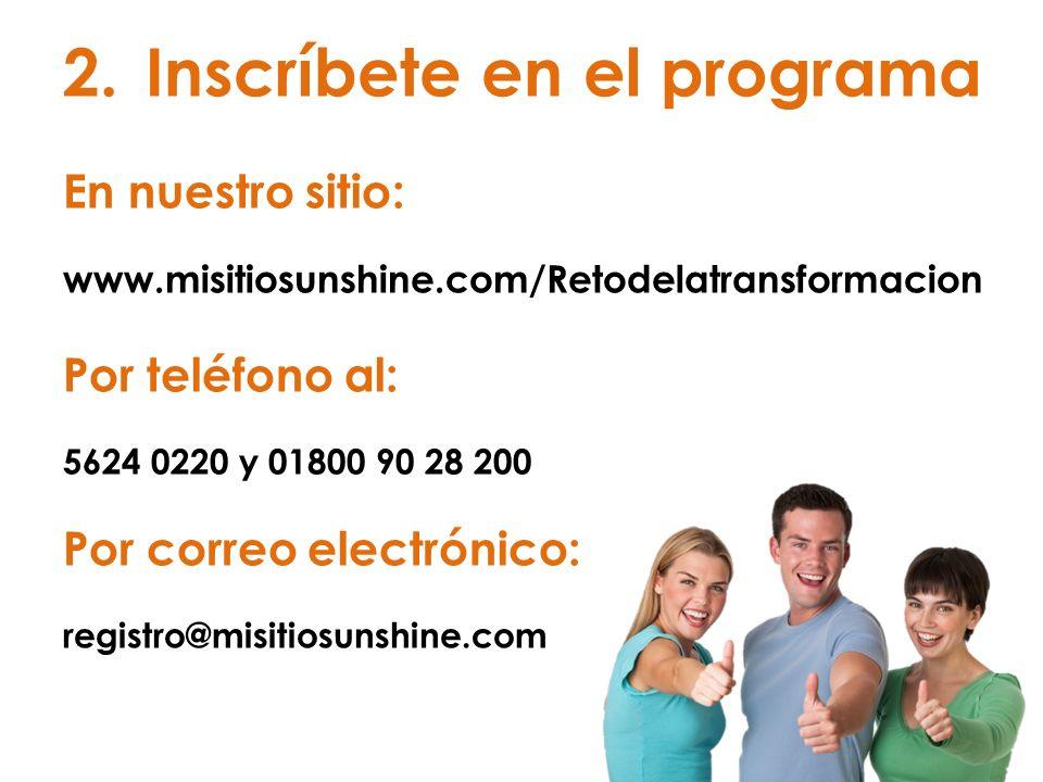 2.Inscríbete en el programa En nuestro sitio: www.misitiosunshine.com/Retodelatransformacion Por teléfono al: 5624 0220 y 01800 90 28 200 Por correo e