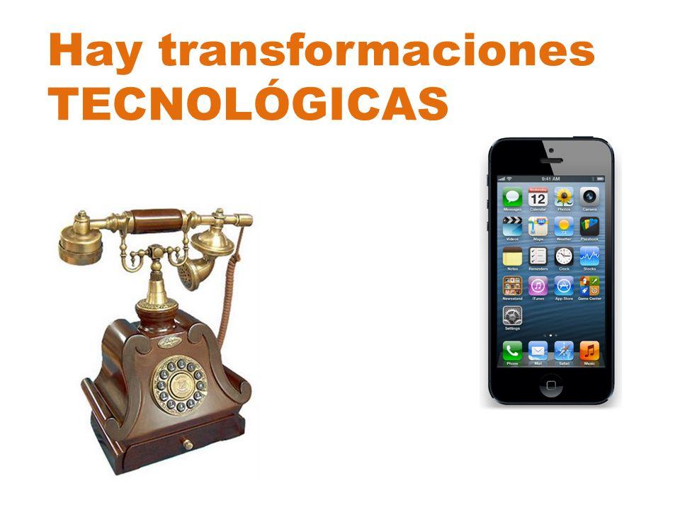 Hay transformaciones TECNOLÓGICAS
